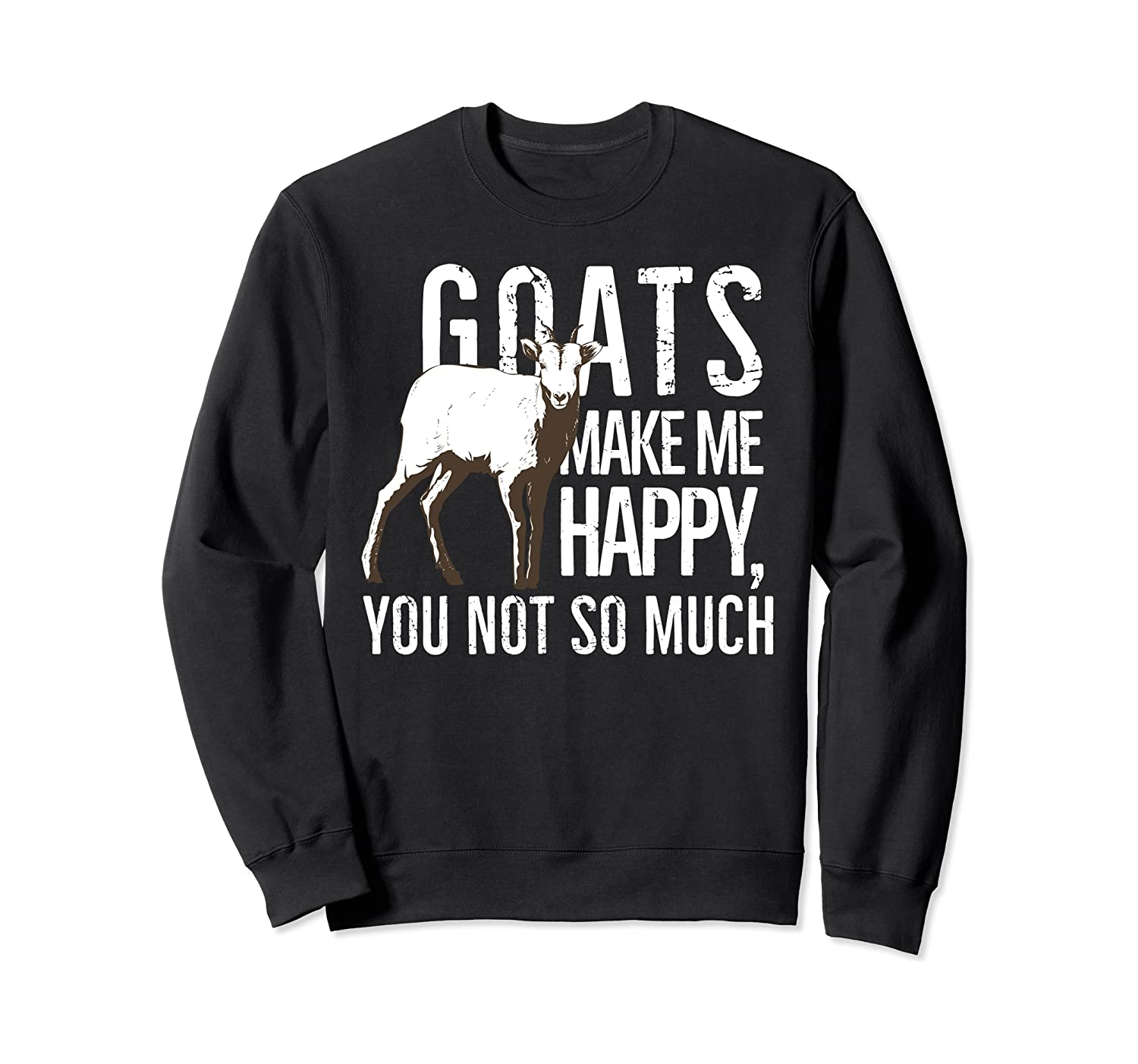 Goats Make Me Happy, You Not So Much Funny Sweatshirt