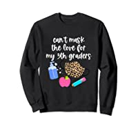 Cant Mask The Love For My Fifth Graders Tea 2020 Gift Shirts Sweatshirt Black