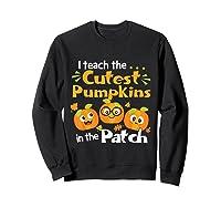 I Teach The Cutest Pumpkins In The Patch Tea Halloween T-shirt Sweatshirt Black