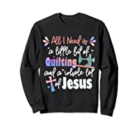 All I Need Is Today And Little Bit Of Quilting T-shirt Sweatshirt Black