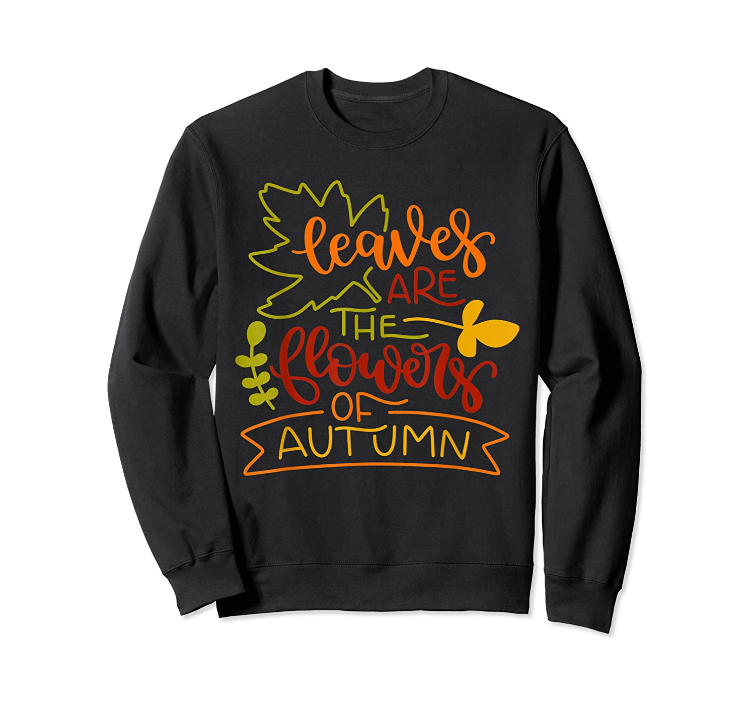 Leaves Are The Flowers Of Autumn Fall Boho Shirts Crewneck Sweater