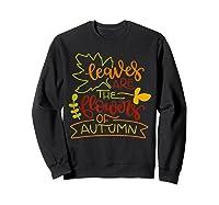 Leaves Are The Flowers Of Autumn Fall Boho Shirts Sweatshirt Black