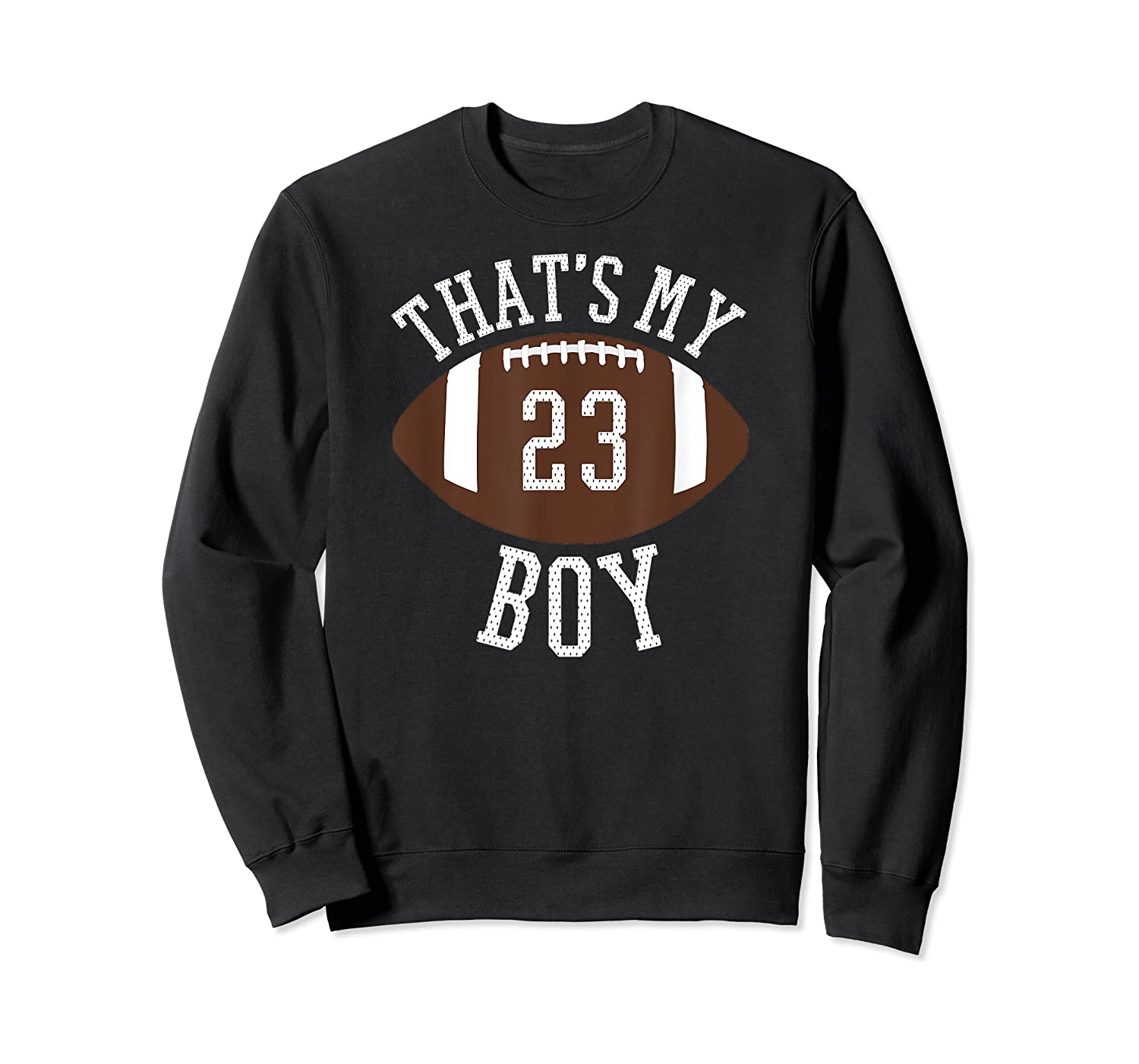 That's My Boy #23 Football Number 23 Football Mom Dad Shirts Crewneck Sweater