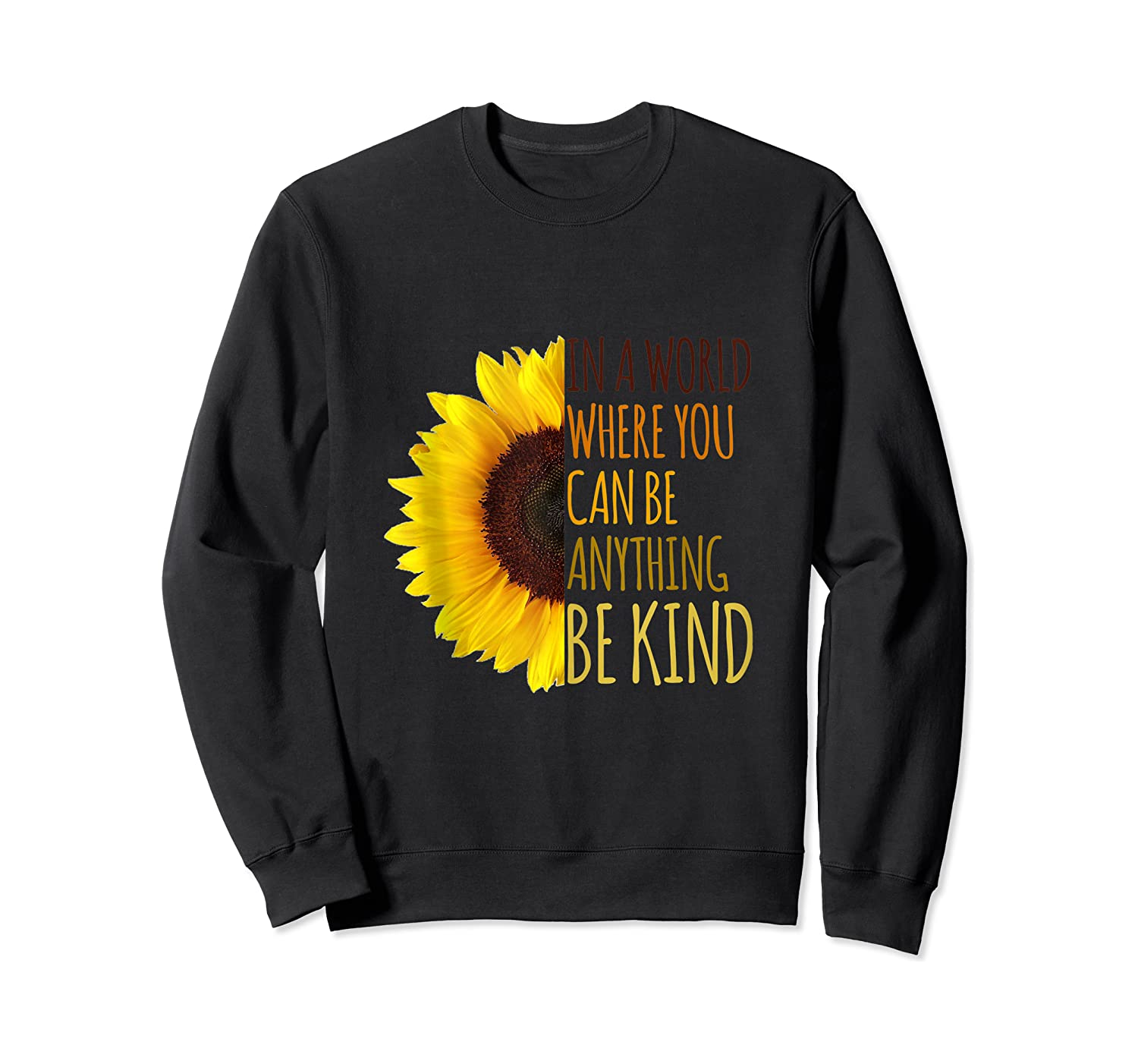 In A World Where You Can Be Anything Be Kind, Kindness Shirts Crewneck Sweater