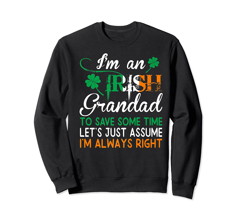 Irish Grandad Save Time Assume Always Right St Patrick Gift Premium T-shirt Crewneck Sweater