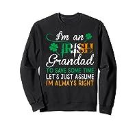 Irish Grandad Save Time Assume Always Right St Patrick Gift Premium T-shirt Sweatshirt Black