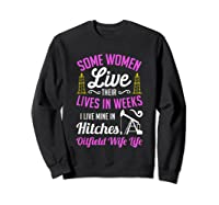 An Oilfield Wife Lives Her Life Not In Weeks But In Hitches Shirts Sweatshirt Black