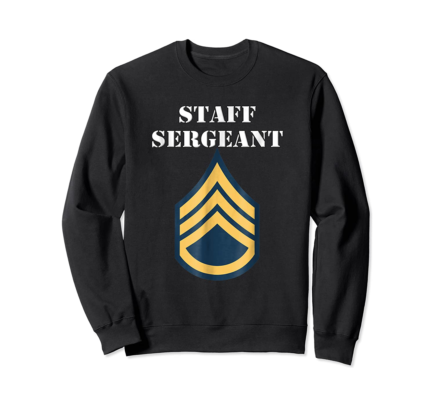 Staff Sergeant - Army Enlisted Rank Insignia Shirts Crewneck Sweater