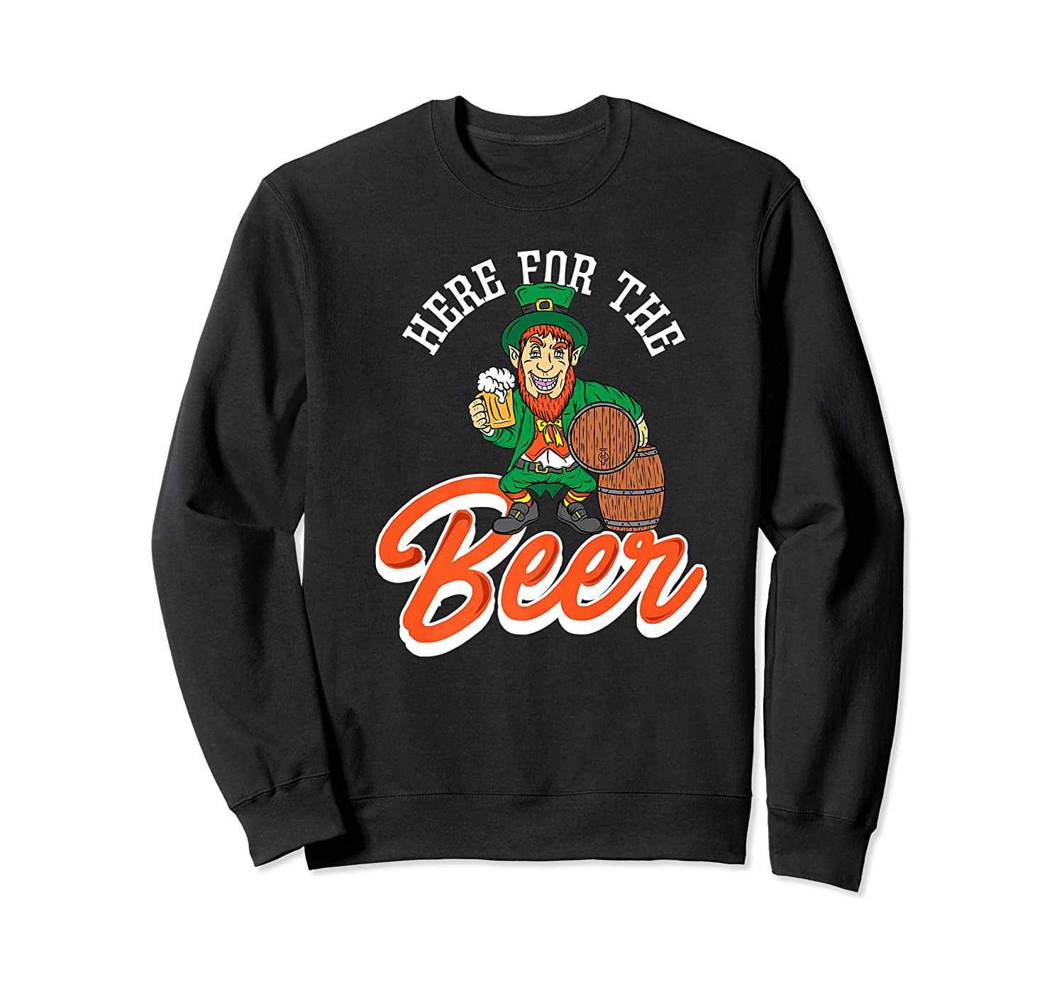 Here For The Beer | Funny St. Patrick's Day Drunk Premium T-shirt Crewneck Sweater