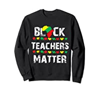 Black Teas Matter Black History Month African American T-shirt Sweatshirt Black