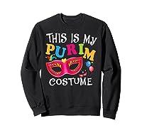 This Is My Purim Costume Jewish Purim Gift Shirts Sweatshirt Black