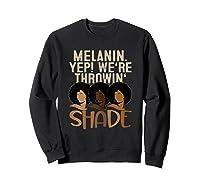 Melanin We're Throwing Shade Black Pride African Gift Girls Shirts Sweatshirt Black