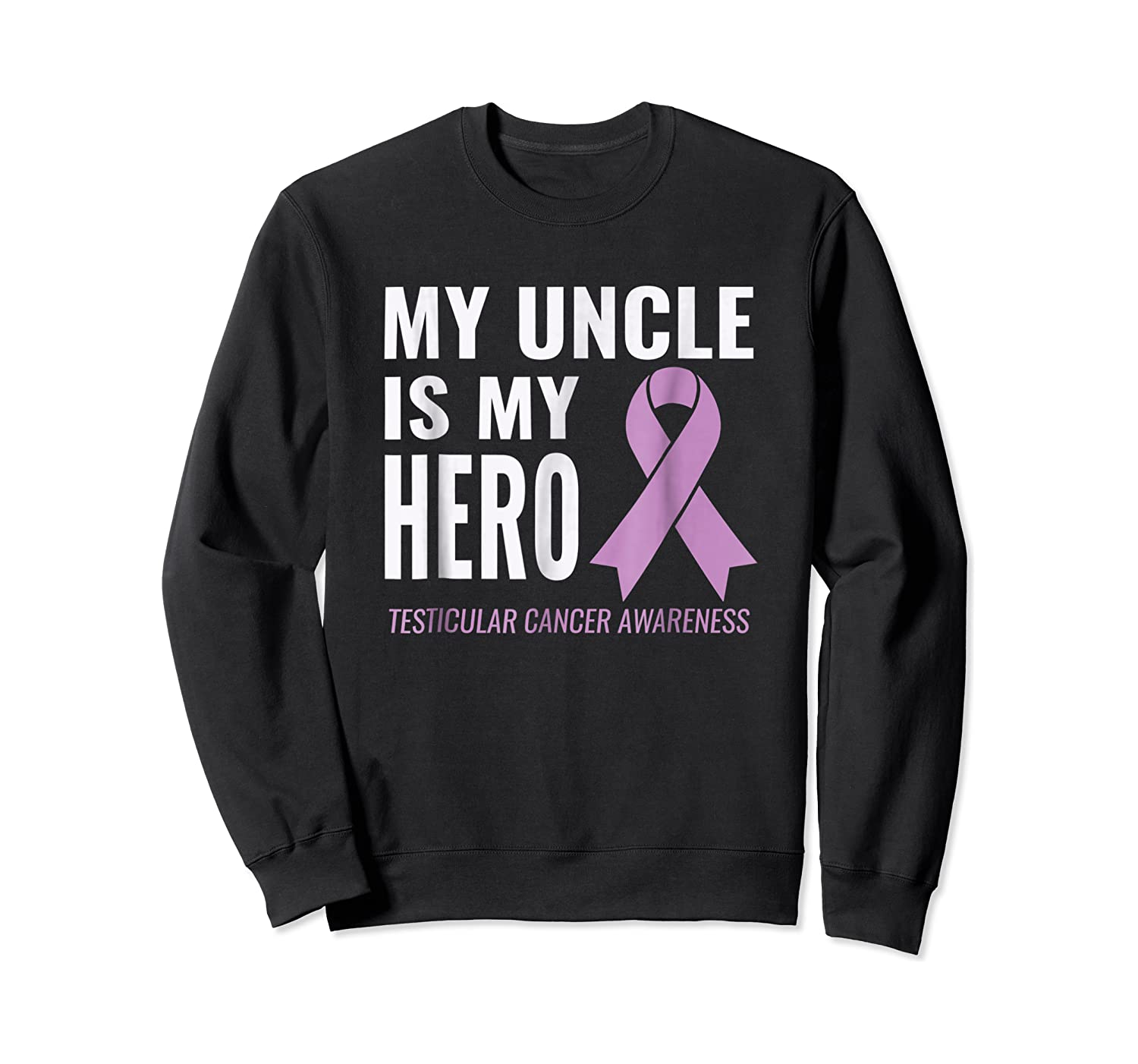 Testicular Cancer Support My Uncle Is My Hero Shirts Crewneck Sweater