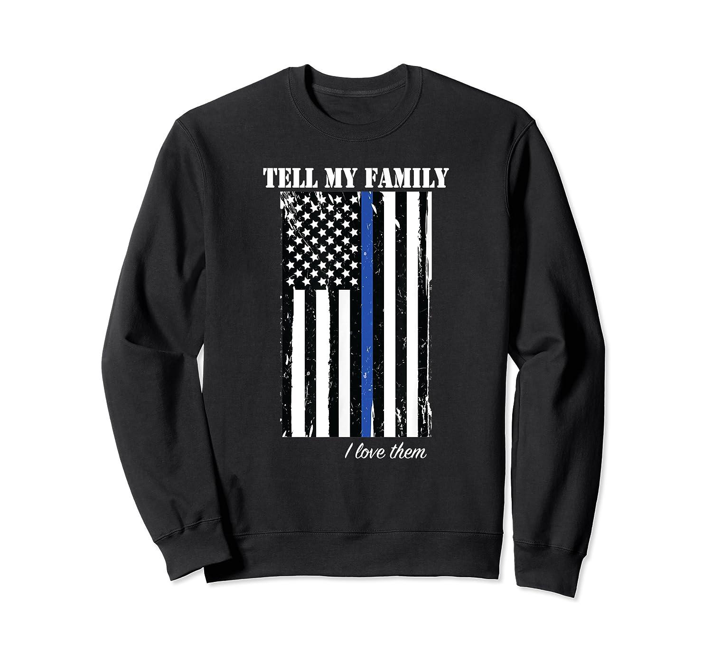 Police Tell My Family I Love Them Shirts Crewneck Sweater