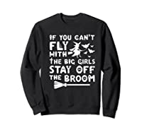 If You Can't Fly With The Big Girls Halloween Shirts Sweatshirt Black
