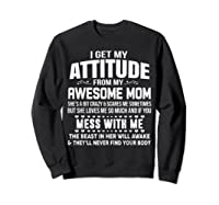 Get My Attitude From My Awesome Freakin Mom Loves Me Shirts Sweatshirt Black