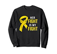 Her Fight Is My Fight Childhood Cancer Yellow Ribbon Shirts Sweatshirt Black