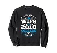 Proud Wife Of A 2018 College Graduate Shirt Grad Wife Sweatshirt Black