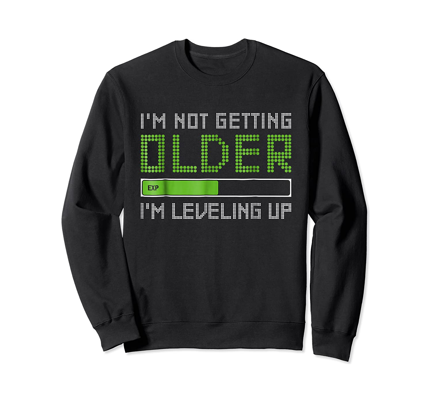 I'm Not Getting Older Leveling Up Shirt 2018 Funny Gamer Tee Crewneck Sweater