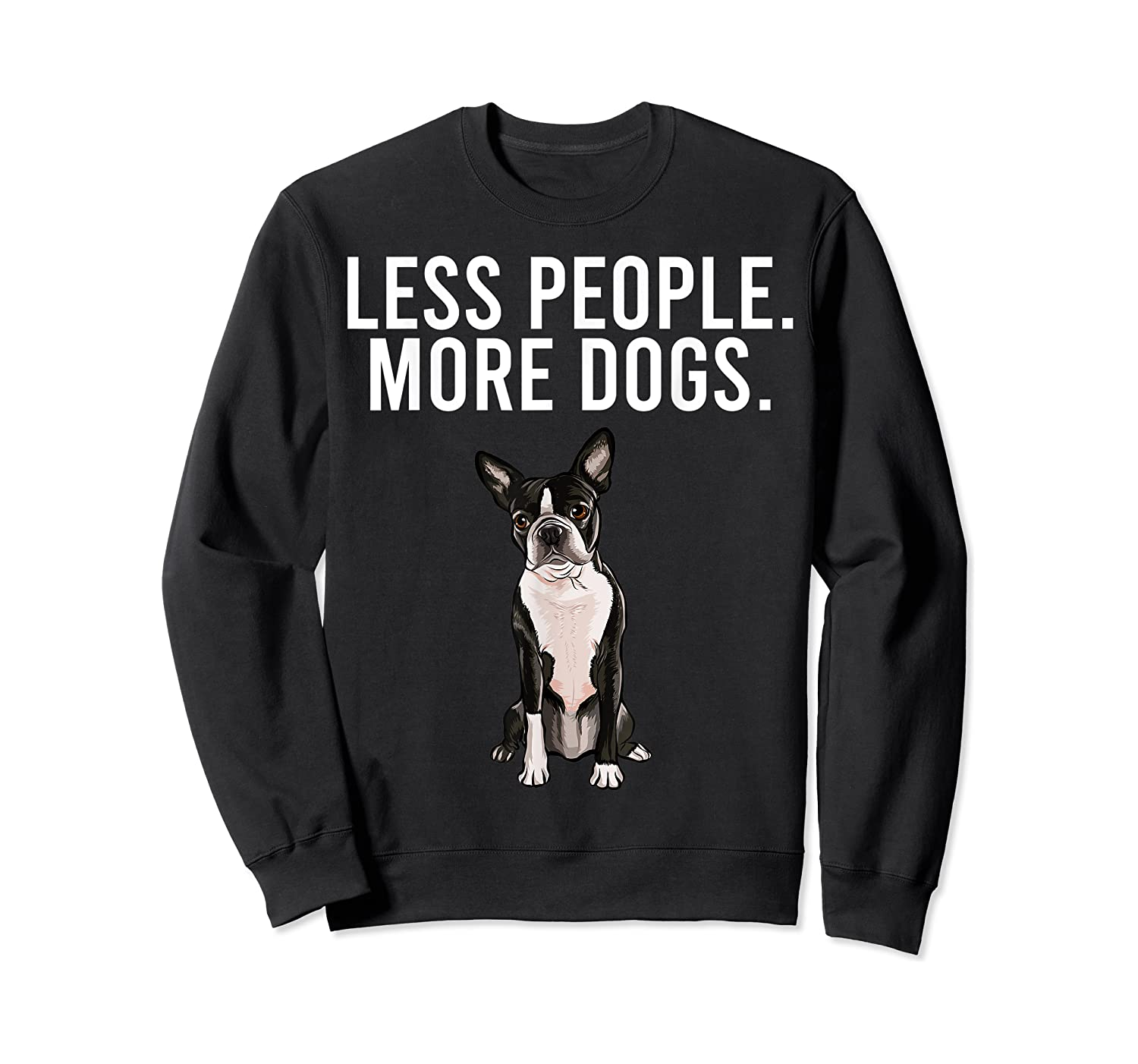 Less People More Dogs Boston Terrier Funny Introvert T-shirt Crewneck Sweater