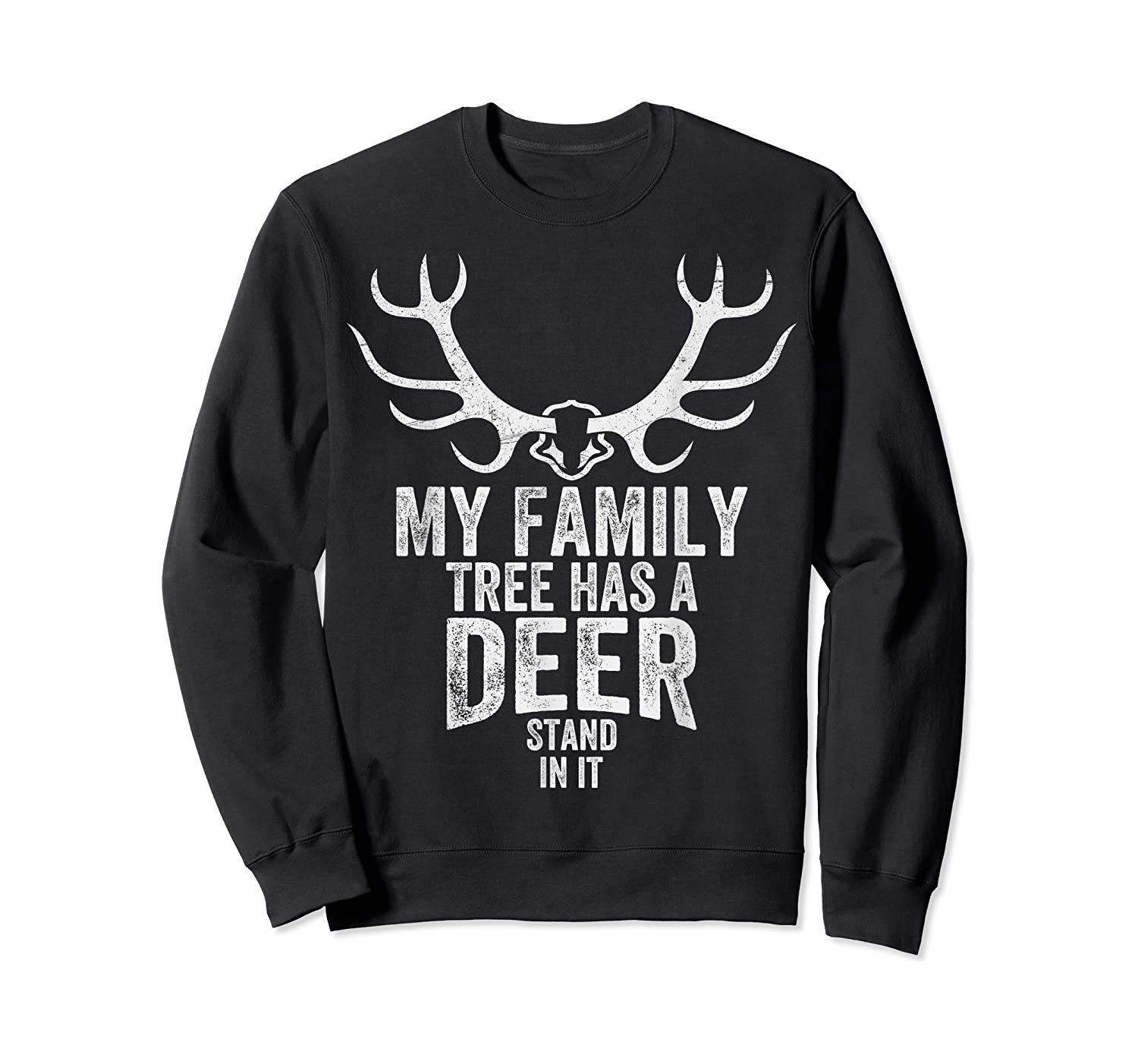 S My Family Tree Has A Deer Stand In It Gifts Hunting T-shirt Crewneck Sweater