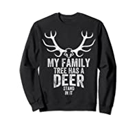 S My Family Tree Has A Deer Stand In It Gifts Hunting T-shirt Sweatshirt Black