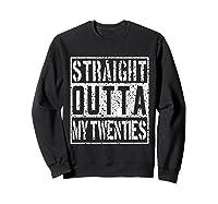 Straight Outta My Twenties Funny 30th Birthday Gift T-shirt Sweatshirt Black