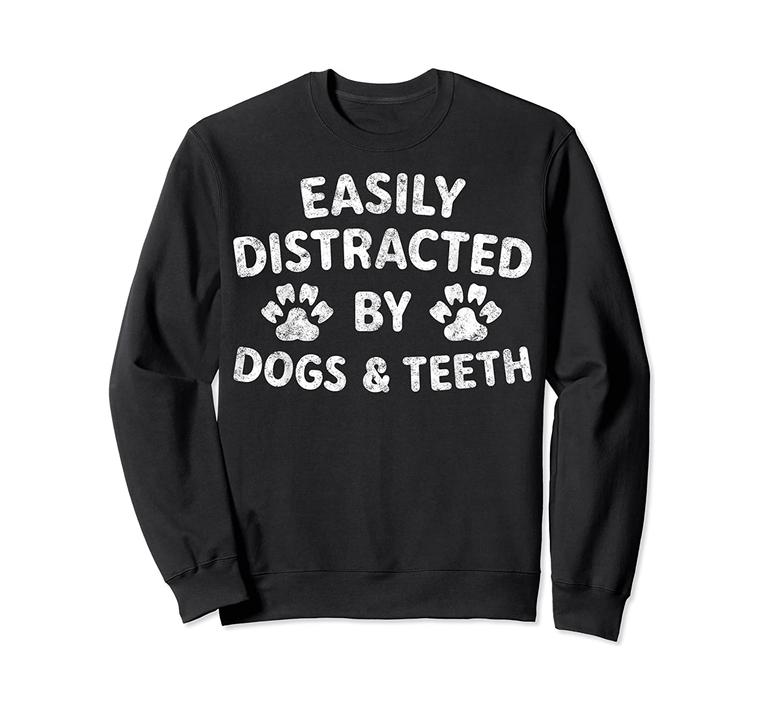 Cute Gift Funny Dentist Easily Distracted By Dogs And Teeth T-shirt Crewneck Sweater