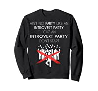Aint No Party Like An Introvert Party Shirts Sweatshirt Black