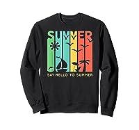 Say Hello To Summer Shirts Sweatshirt Black
