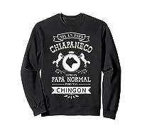 S Soy Un Papa Chiapaneco Como Un Papa Normal Pero Mas Chingon T-shirt Sweatshirt Black