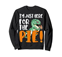 Thanksgiving I'm Just Here For The Pie, Dinosaur Funny Gift Shirts Sweatshirt Black