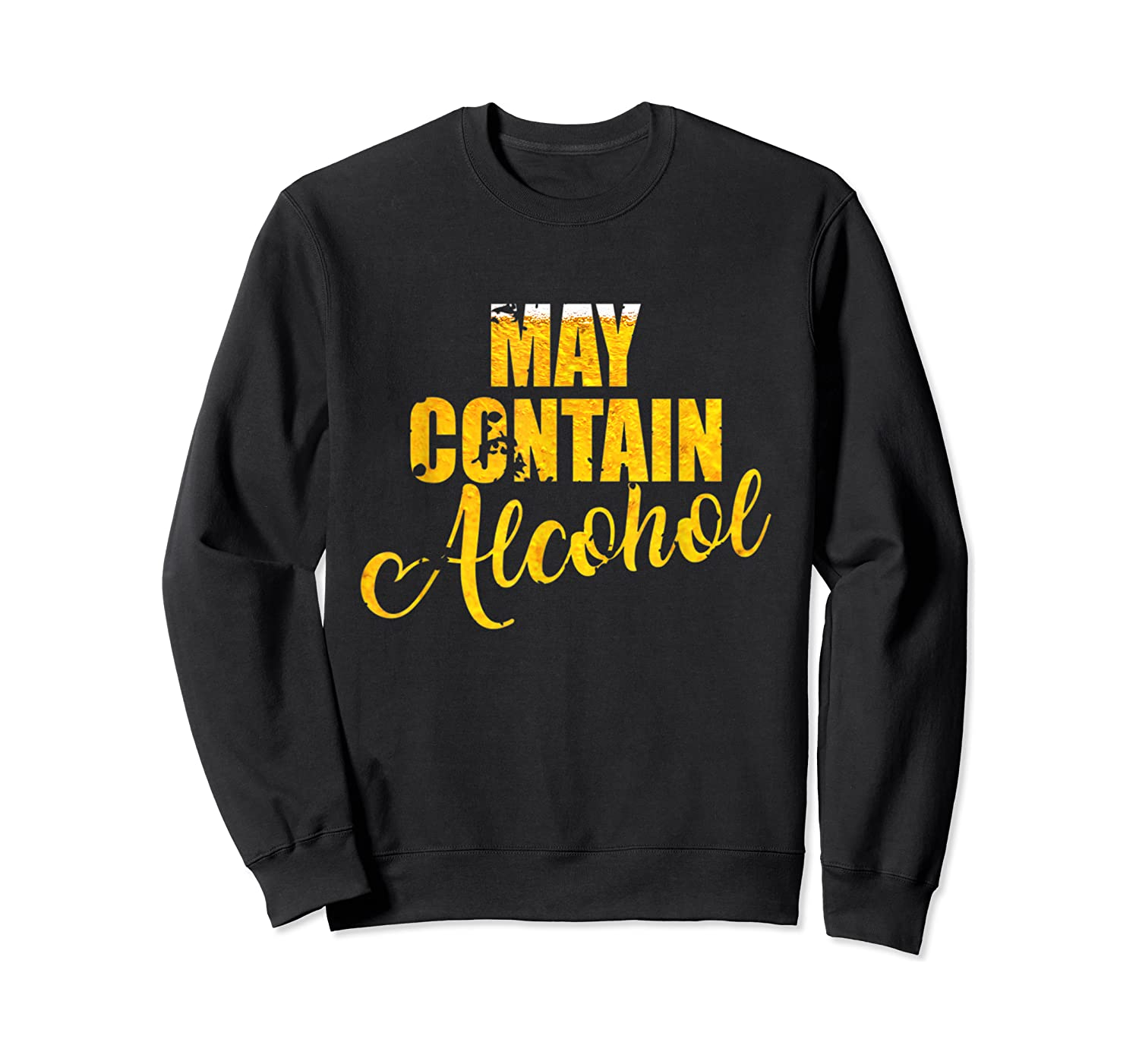 May Contain Alcohol Drinkers Beer Warning To Friends Shirts Crewneck Sweater