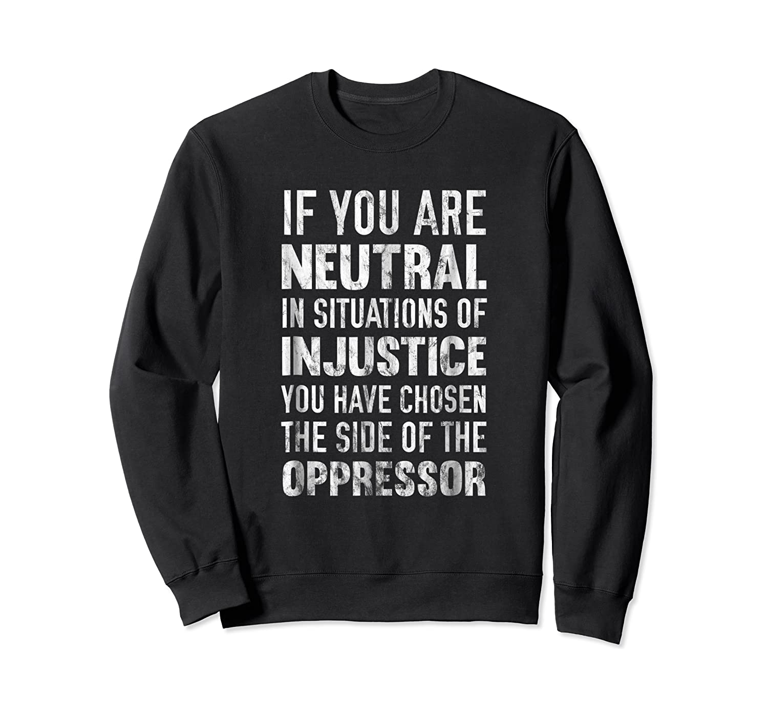 If You Are Neutral In Situations Injustice Oppressor Shirts Crewneck Sweater