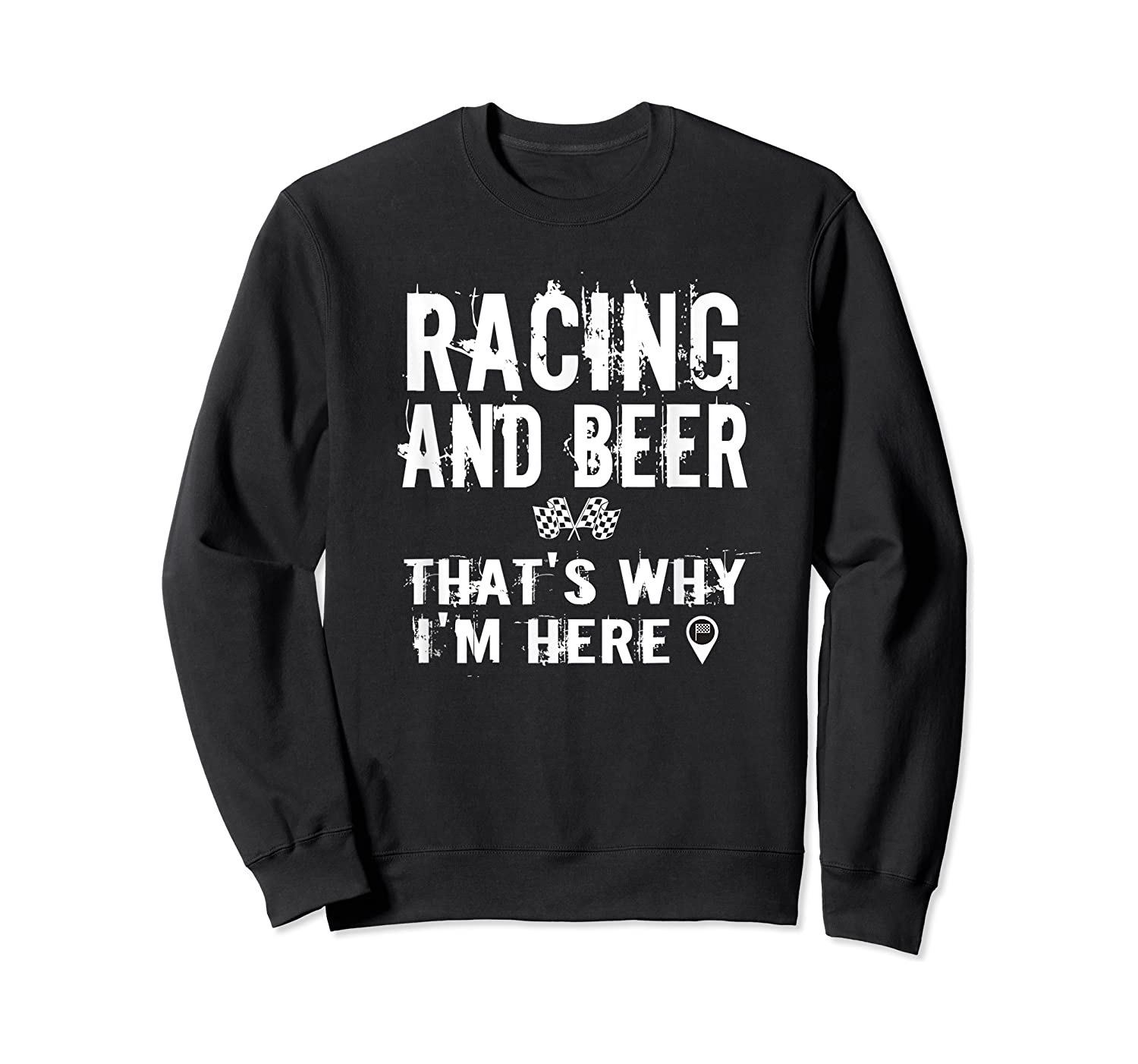 Race Car Track Apparel Racing And Beer That's Why I'm Here Shirts Crewneck Sweater
