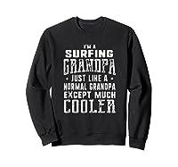 Surfing Grandpa Like A Normal Grandpa Funny T-shirt Sweatshirt Black
