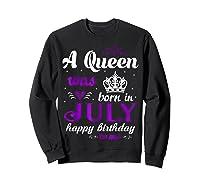 Queen Was Born In July Happy Birthday For Girl Shirts Sweatshirt Black