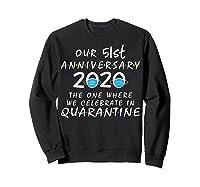 51st Anniversary Celebrate In Quarantine, Social Distancing Shirts Sweatshirt Black