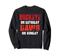 Buckeye On Saturday Dawg On Sunday Funny Gift Cleveland Ohio Shirts Sweatshirt Black
