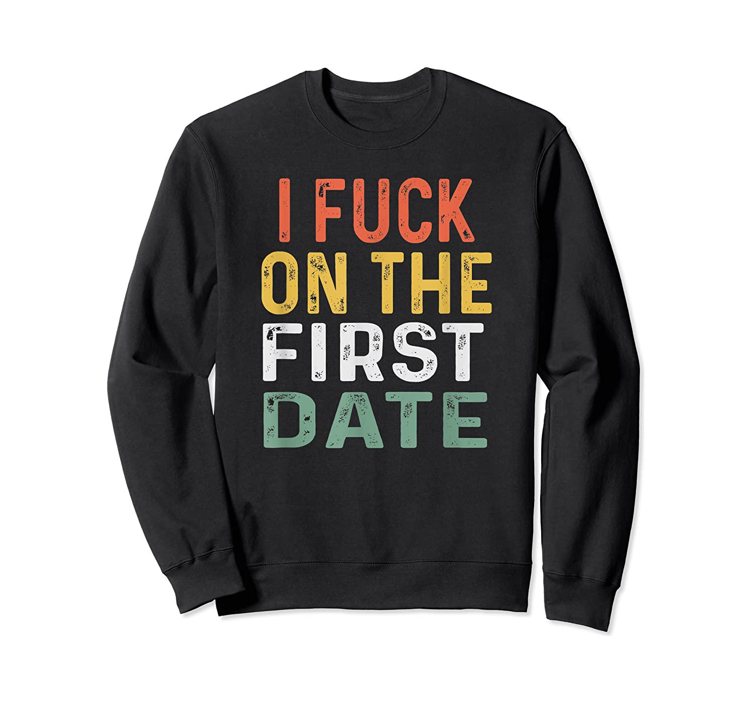 Funny Swinger Shirt Retro I Fuck On The First Date T-shirt Crewneck Sweater