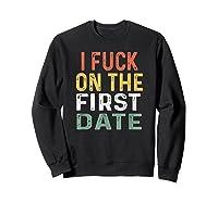 Funny Swinger Shirt Retro I Fuck On The First Date T-shirt Sweatshirt Black