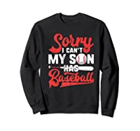 Sorry I Can't My Son Has Baseball Mom Baseball Gift Shirts Sweatshirt Black