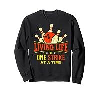 Living Life One Strike At A Time Bowlers Gift Shirts Sweatshirt Black
