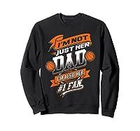 I'm Not Just Her Dad I'm Her Number 1 Fan Basketball Shirts Sweatshirt Black