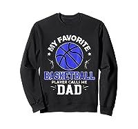 My Favorite Basketball Player Calls Me Dad Shirts Sweatshirt Black