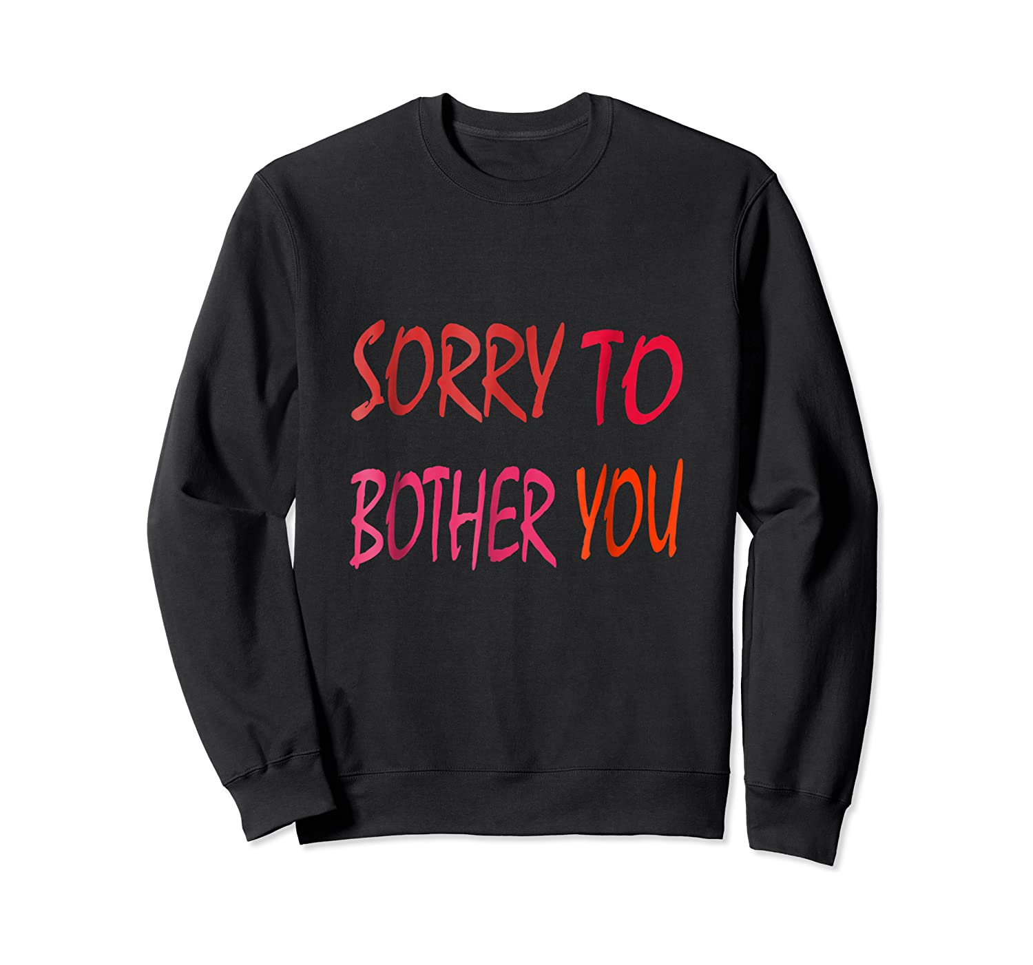 Sorry To Bother You T-shirt Crewneck Sweater