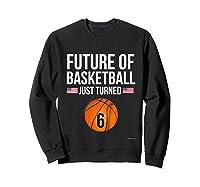 6th Birthday Basketball T Shirt 6 Year Old Birthday Gift Sweatshirt Black
