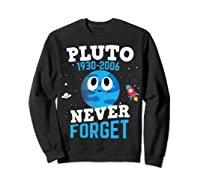 Pluto Never Forge Astronomy Science Space Geek Shirts Sweatshirt Black