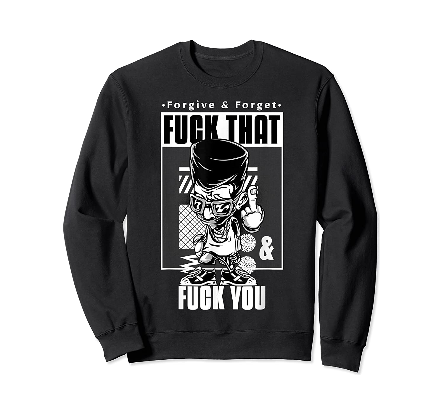 Forgive Forget Fuck That And Fuck You Profanity Quote Shirts Crewneck Sweater