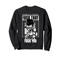 Forgive Forget Fuck That And Fuck You Profanity Quote Shirts Sweatshirt Black